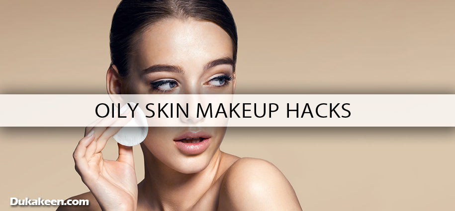 oily skin makeup hacks