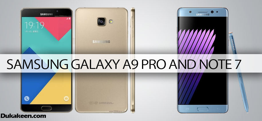 Samsung Galaxy A9 Pro and Note 7