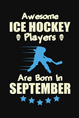 Awesome Ice Hockey Players Are Born In September Notebook Gift For Ho Dukakeen Com
