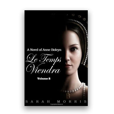Signed Copy: Le Temps Viendra A Novel of Anne Boleyn Volume II