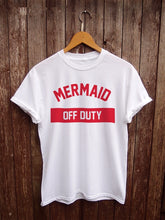 "Load image into Gallery viewer, ""MERMAID OFF DUTY"" T-shirt"