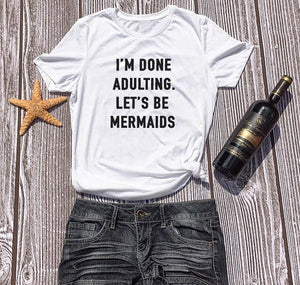 """Im Done Adulting. Let's Be Mermaids."" T-shirt"