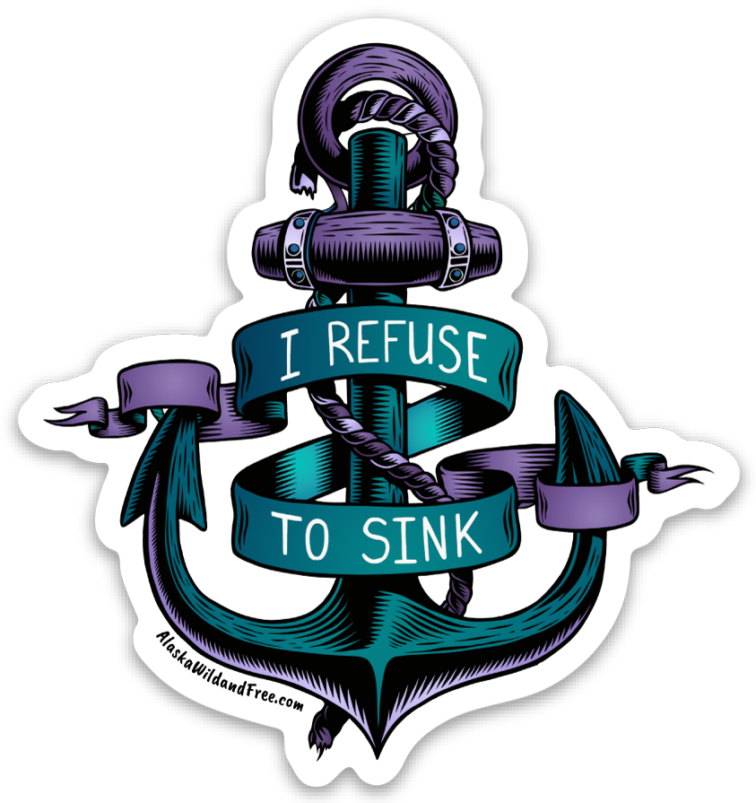 Anchor - I Refuse to Sink Anchor Sticker