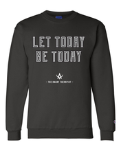 Load image into Gallery viewer, Let Today Be Today Champion Sweatshirt