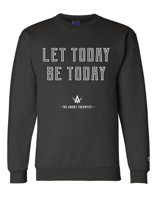 Let Today Be Today Champion Sweatshirt