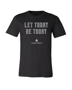 Let Today Be Today Tee Shirt