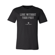 Load image into Gallery viewer, Love Without Your Past Tee Shirt