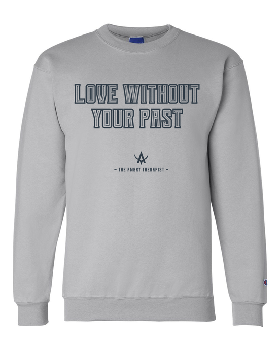 Love Without Your Past Champion Sweatshirt