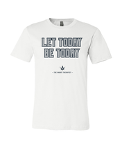 Load image into Gallery viewer, Let Today Be Today Tee Shirt