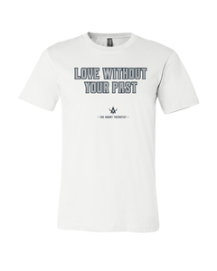 Love Without Your Past Tee Shirt