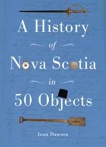History of Nova Scotia in 50 Objects