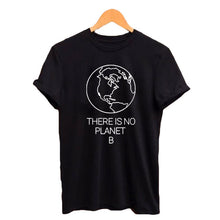 Load image into Gallery viewer, Earth Day Slogan There Is No Planet B T shirt Women's Summer Cotton Tops Women Black White T Shirt-Drop it when its Hot