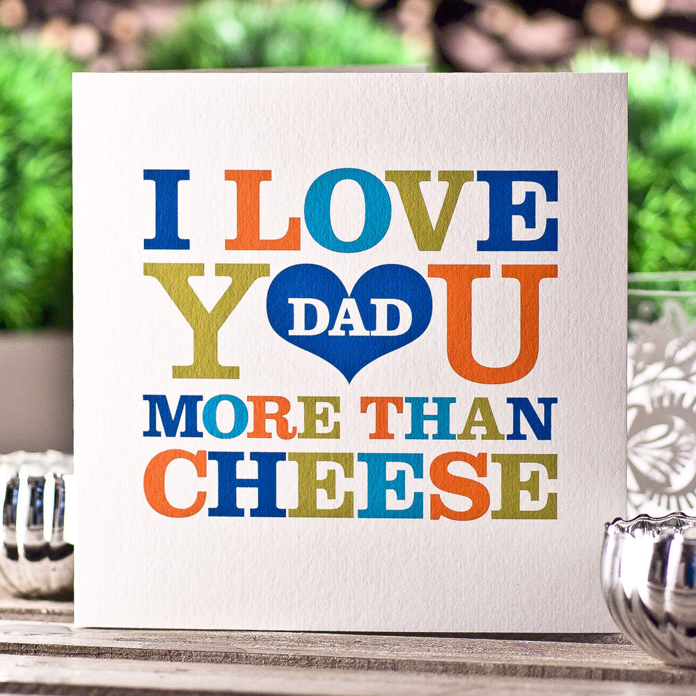I love you DAD more than Cheese