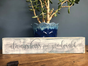 Handcrafted wood sign-Always kiss me goodnight