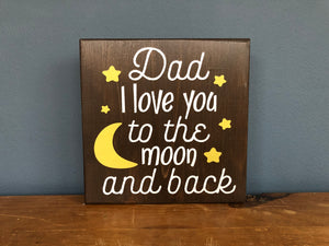 Dad I love you to the moon and back