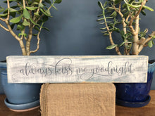 Load image into Gallery viewer, Handcrafted wood sign-Always kiss me goodnight