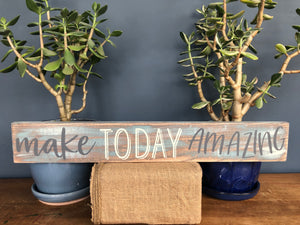 Handcrafted wood sign-Make today amazing