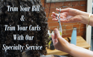 Trim Your Bill & Your Curls With Our Specialty Service!