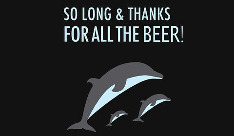 So long and thanks for all the beer