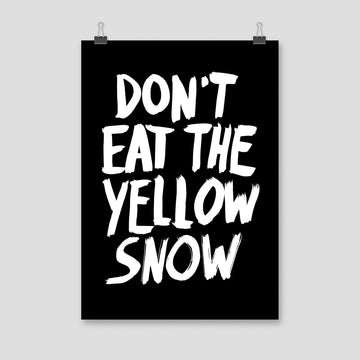Don't Eat The Yellow Snow, Poster, Black - Pop Music Wisdom