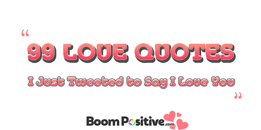 "Positive love quotes ""99 hearty quotations about love"""