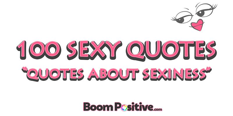 Sexy Quotes 100 Positive Quotations About Sexiness Boom Positive