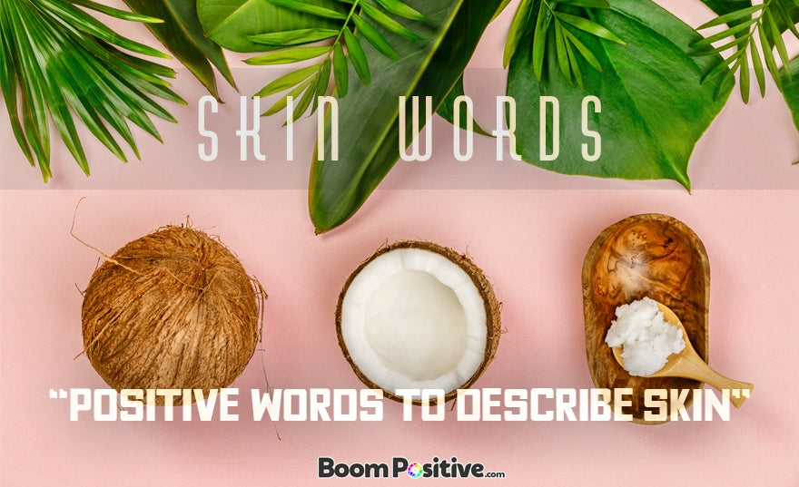 "Positive words to describe skin ""skin words"""