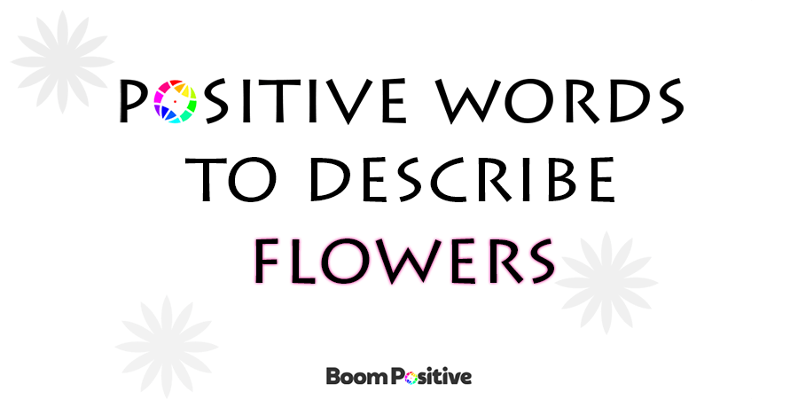 "Positive words to describe flowers ""flower words"""