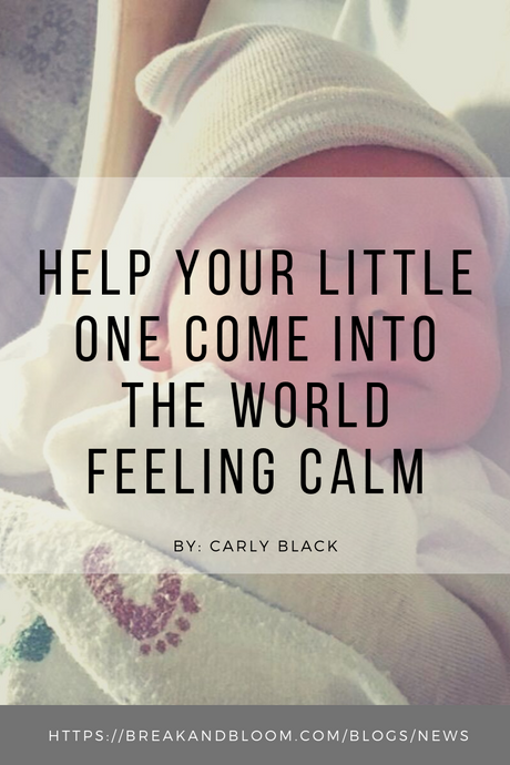 Help your little one come into the world feeling calm - By Carly Black