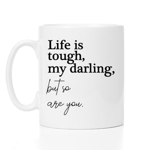Life is tough - 11oz