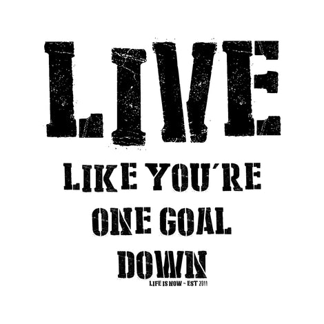 Live Like You're One Goal Down