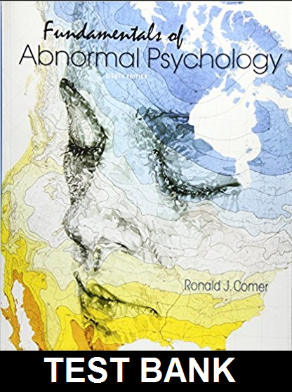 Test Bank for Fundamentals of Abnormal Psychology 8th Edition Comer