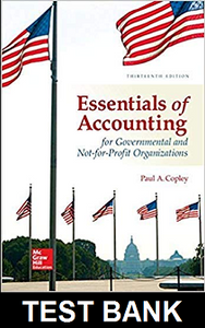 Test Bank for Essentials of Accounting for Governmental and Not for Profit Organizations 13th Edition Copley