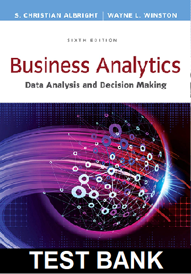 Test Bank for Business Analytics Data Analysis and Decision Making 6th Edition Albright