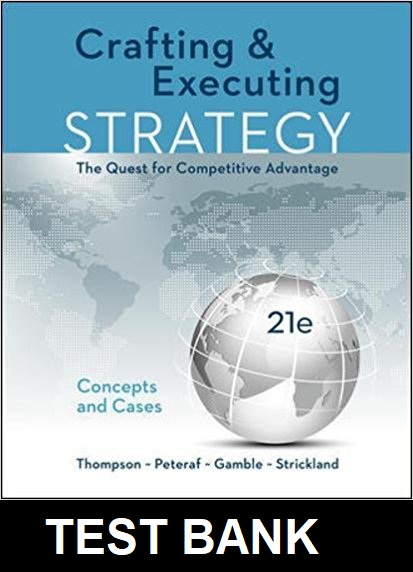 Test Bank for Crafting and Executing Strategy The Quest for Competitive Advantage Concepts 21st Edition Thompson