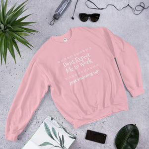 Dont Expect Me to Work- Sweatshirt
