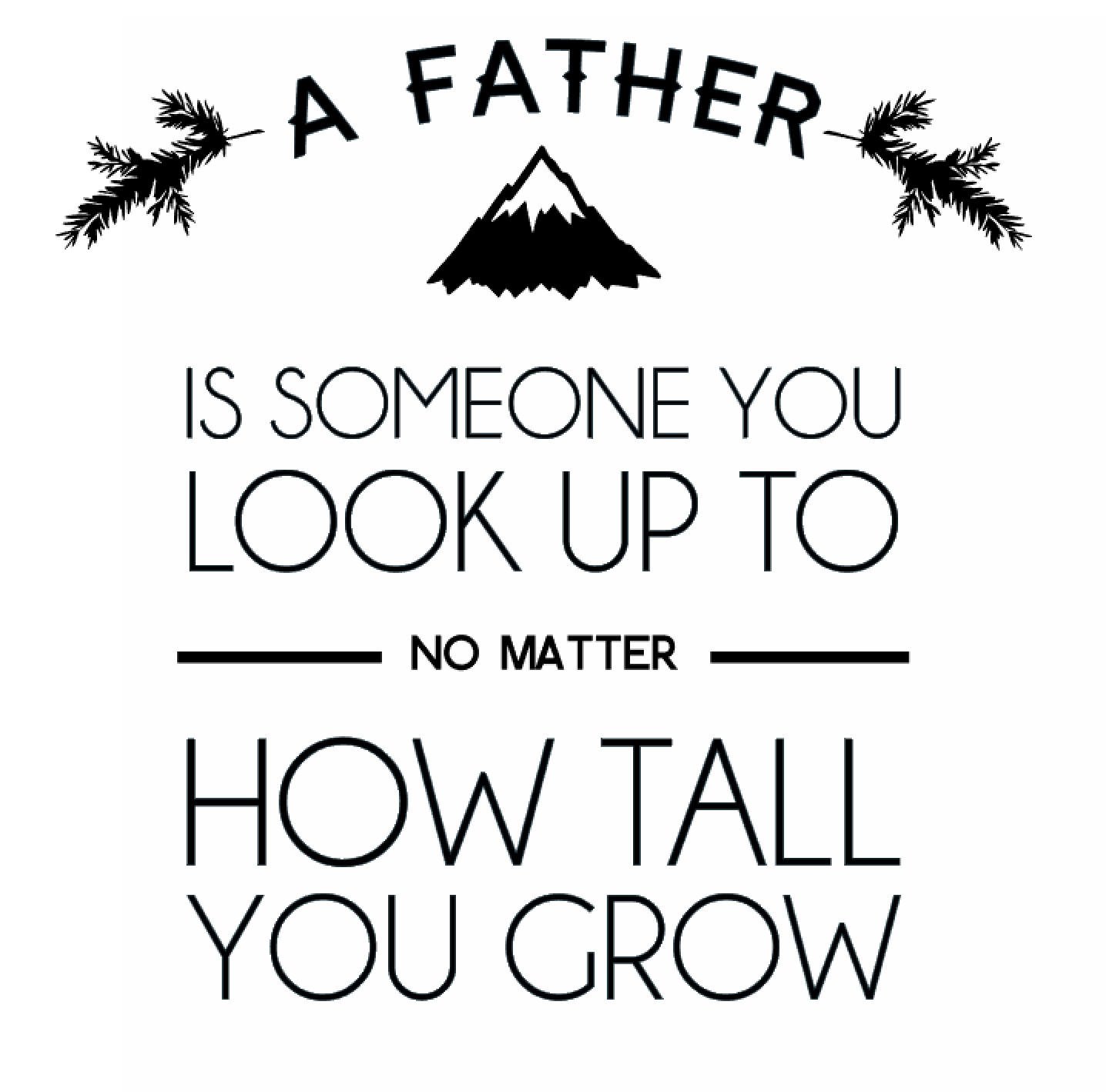 A father is someone you look up to