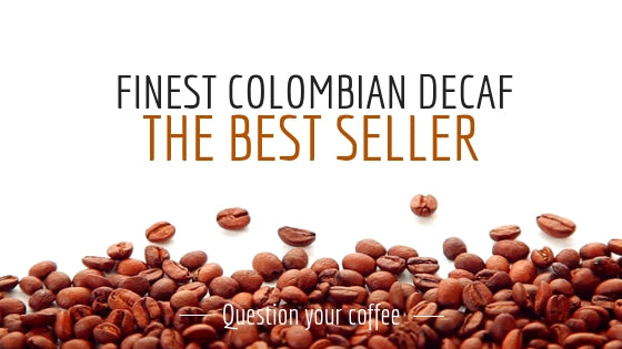 Believe it or not, Finest Colombian DECAF is our best seller. Why?