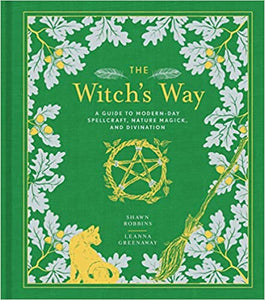 The Witch's Way: A Guide to Modern-Day Spellcraft, Nature Magick, and Divination (Volume 5) (The Modern-Day Witch) Hardcover