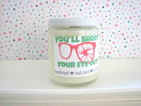 You'll Shoot Your Eye Out ~ Soy Candle