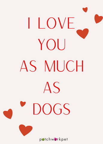 I love you as much as dogs