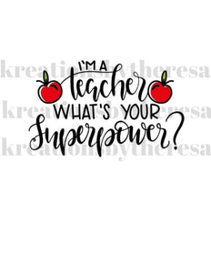 I'm A Teacher What's Your Superpower Iron On Transfer