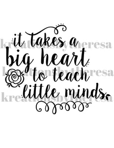 It Takes A Big Heart To Teach Little Minds Iron On Transfer