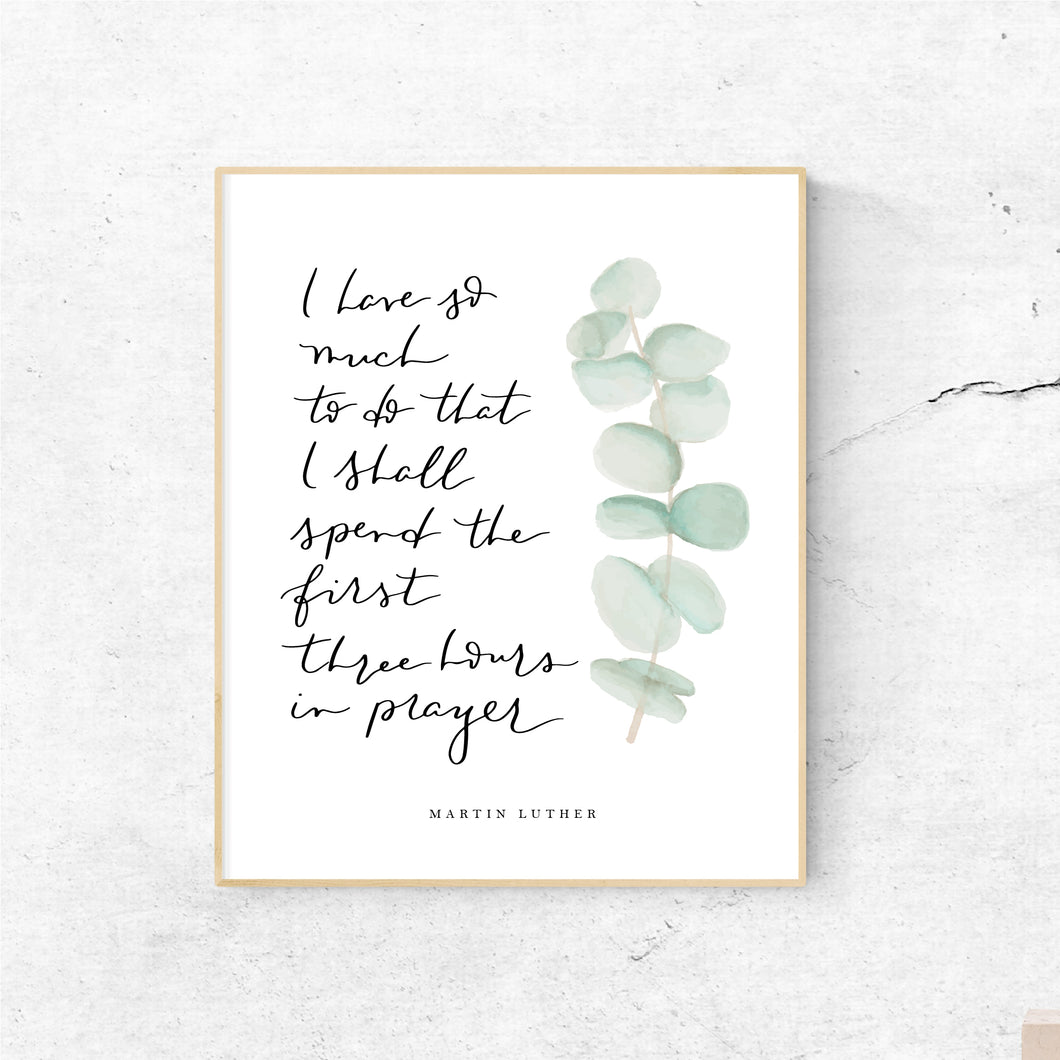 WATERCOLOR PRINT || Three Hours in Prayer Eucalyptus Martin Luther Quote