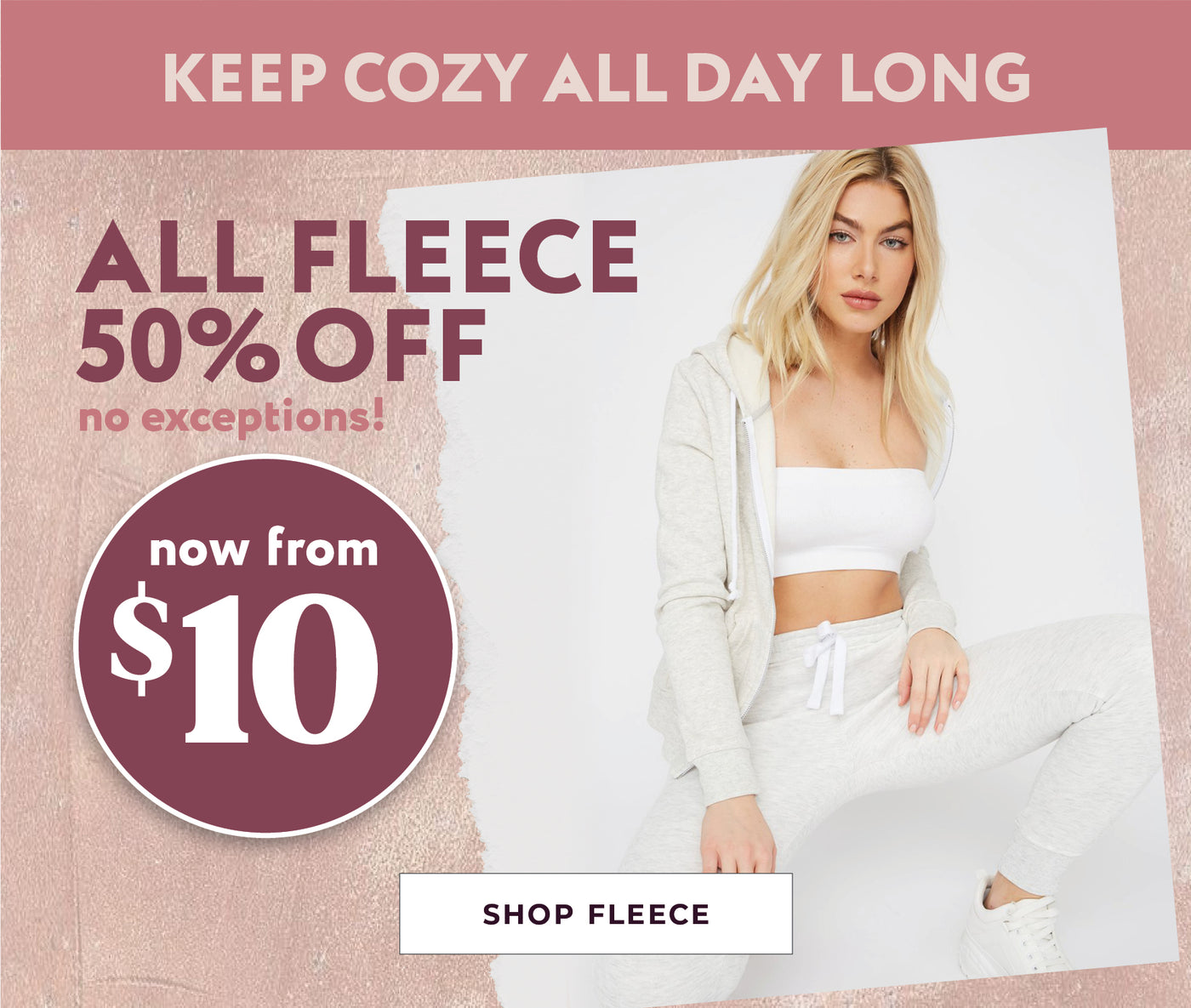 All Fleece - 50% Off, now from $10