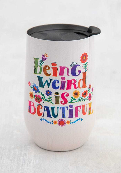 Natural Life: Wine Tumbler - Weird Is Beautiful