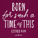 Christian T-Shirt Such A Time Esther 4:14