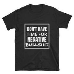 Don't Have Time For You Negative Bullshit!