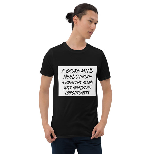 A Broke Mind Needs Proof. A Wealthy Mind Just Needs An Opportunity T-Shirt