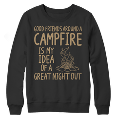 Good Friends Around A Campfire Is My Idea Of A Night Out
